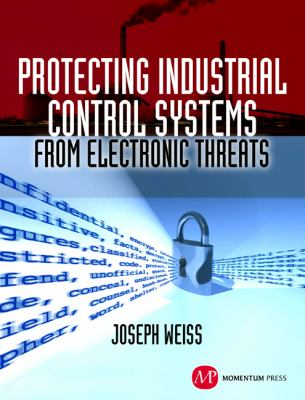 Protecting Industrial Control Systems from Electronic Threats 9781606501979