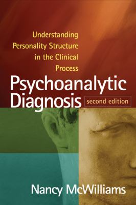 Psychoanalytic Diagnosis: Understanding Personality Structure in the Clinical Process 9781609184940