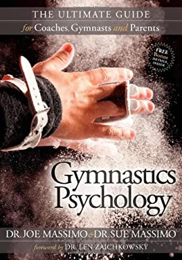 Gymnastics Psychology: The Ultimate Guide for Coaches, Gymnasts and Parents 9781600379482