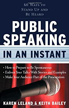 Public Speaking in an Instant: 60 Ways to Stand Up and Be Heard 9781601630186