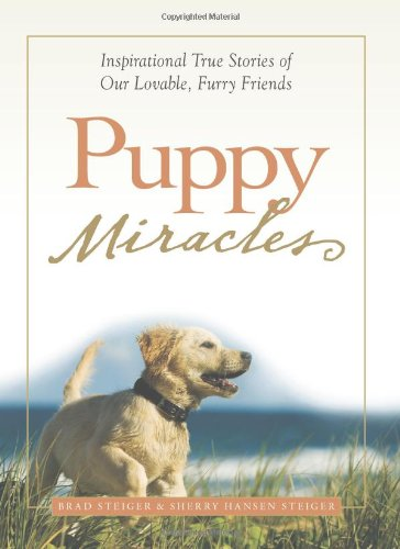 Puppy Miracles: Inspirational True Stories of Our Lovable, Furry Friends 9781605500218