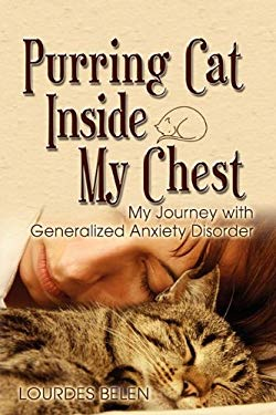 Purring Cat Inside My Chest, My Journey with Generalized Anxiety Disorder 9781608604647