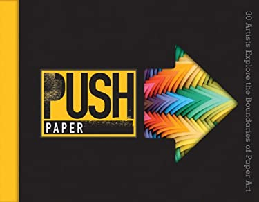 Push Paper: 30 Artists Explore the Boundaries of Paper Art 9781600597886
