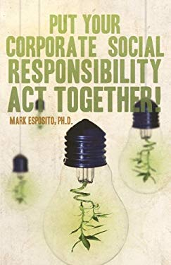 Put Your Corporate Social Responsibility Act Together! 9781607994336