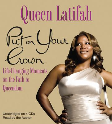 Put on Your Crown: Life-Changing Moments on the Path to Queendom 9781607881964