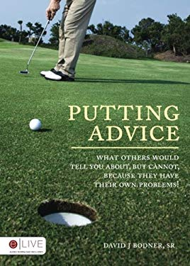 Putting Advice: What Others Would Tell You About, But Cannot, Because They Have Their Own Problems! 9781606969892