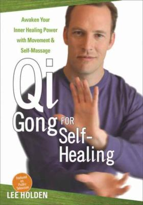 Qi Gong for Self-Healing: Awaken Your Inner Healing Power with Movement and Self-Massage 9781604074390