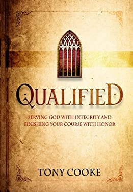 Qualified: Serving God with Integrity & Finishing Your Course with Honor 9781606834152