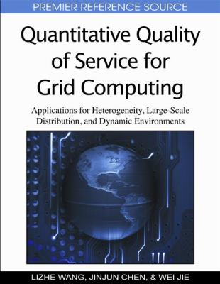Quantitative Quality of Service for Grid Computing: Applications for Heterogeneity, Large-Scale Distribution, and Dynamic Environments