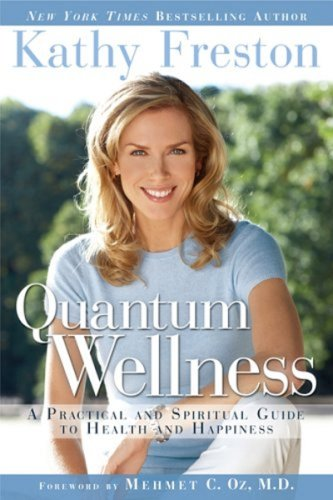 Quantum Wellness: A Practical and Spiritual Guide to Health and Happiness 9781602860186