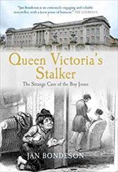 Queen Victoria's Stalker: The Strange Case of the Boy Jones - Bondeson, Jan