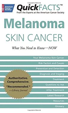 Melanoma Skin Cancer: What You Need to Know-NOW 9781604430387