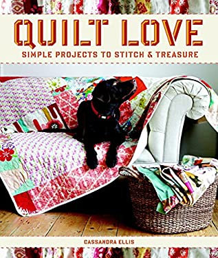 Quilt Love: Simple Quilts to Stitch and Treasure 9781600855016