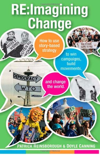 RE: Imagining Change: How to Use Story-Based Strategy to Win Campaigns, Build Movements, and Change the World 9781604861976