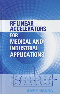 RF Linear Accelerators for Medical and Industrial Applications 9781608070909