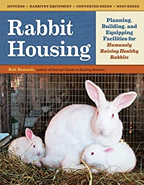 Rabbit Housing: Planning, Building, and Equipping Facilities for Humanely Raising Healthy Rabbits 9781603429665