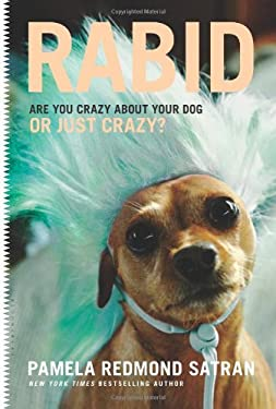 Rabid: Are You Crazy about Your Dog or Just Crazy? 9781608198375