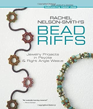 Rachel Nelson-Smith's Bead Riffs: Jewelry Projects in Peyote & Right Angle Weave 9781600597831