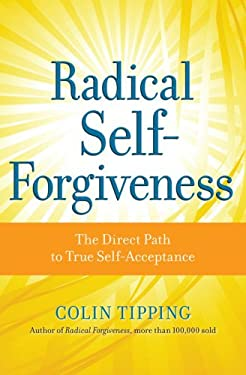 Radical Self-Forgiveness: The Direct Path to True Self-Acceptance 9781604070903