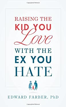 Raising the Kid You Love with the Ex You Hate 9781608324200