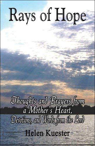 Rays of Hope: Thoughts and Prayers from a Mother's Heart, Devotions, and Words from the Lord 9781606726181
