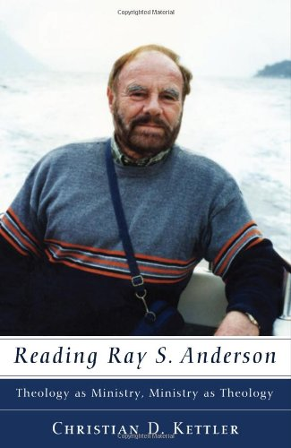 Reading Ray S. Anderson: Theology as Ministry--Ministry as Theology 9781608993291