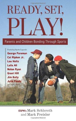 Ready, Set, Play!: Parents and Children Bonding Through Sports 9781600783951