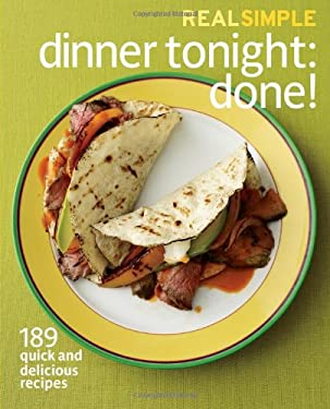 Real Simple Dinner Tonight: Done!: 189 Quick and Delicious Recipes