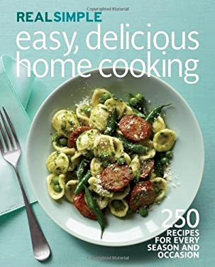 Real Simple Easy, Delicious Home Cooking: 250 Recipes for Every Season and Occasion 9781603209236