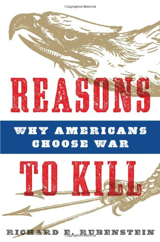 Reasons to Kill: Why Americans Choose War 9781608190263