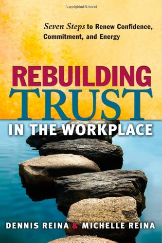 Rebuilding Trust in the Workplace: Seven Steps to Renew Confidence, Commitment, and Energy 9781605093727