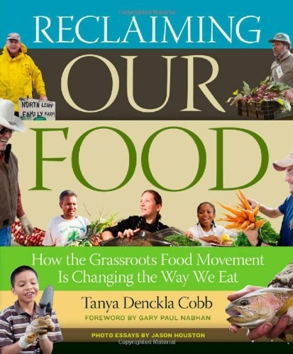 Reclaiming Our Food: How the Grassroots Food Movement Is Changing the Way We Eat 9781603427999