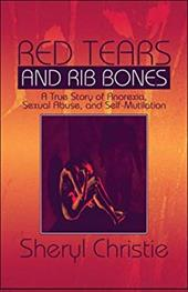 Red Tears and Rib Bones: A True Story of Anorexia, Sexual Abuse, and Self-Mutilation