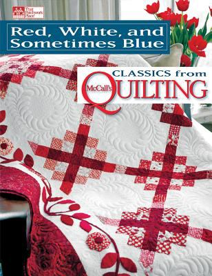 Red, White, and Sometimes Blue: Classics from McCall's Quilting 9781604680515