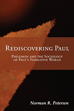 Rediscovering Paul: Philemon and the Sociology of Paul's Narrative World 9781606081136