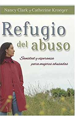 Refugio del Abuso: Sanidad y Esperanza Para Mujeres Abusadas 9781602552517