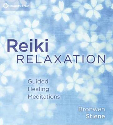 Reiki Relaxation: Guided Healing Meditations 9781604076707