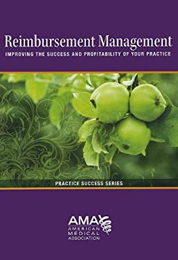 Reimbursement Management: Improving the Success and Profitability of Your Practice 9781603592932