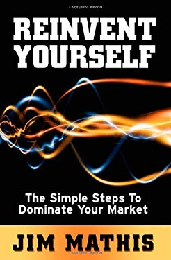 Reinvent Yourself: The Simple Steps to Dominate Your Market 9781600378317