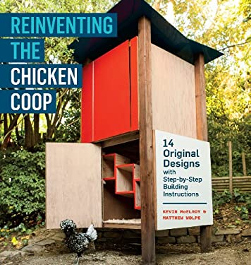 Reinventing the Chicken COOP: 14 Original Designs with Step-By-Step Building Instructions 9781603429801