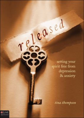 Released: Setting Your Spirit Free from Depression & Anxiety 9781607996538
