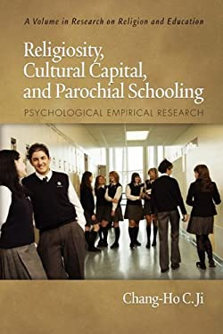 Religiosity, Cultural Capital, and Parochial Schooling: Psychological Empirical Research (PB) 9781607523802