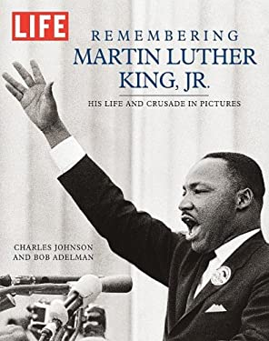 Remembering Martin Luther King, Jr.: His Life and Crusade in Pictures 9781603200448