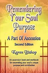Remembering Your Soul Purpose: A Part of Ascension - Second Edition