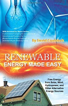 Renewable Energy Made Easy: Free Energy from Solar, Wind, Hydropower, and Other Alternative Energy Sources 9781601382405