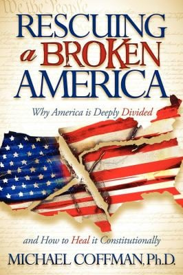 Rescuing a Broken America: Why America Is Deeply Divided and How to Heal It Constitutionally 9781600378225