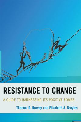 Resistance to Change: A Guide to Harnessing Its Positive Power 9781607092148