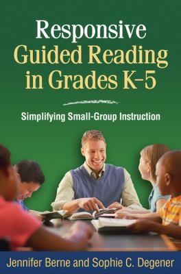 Responsive Guided Reading in Grades K-5: Simplifying Small-Group Instruction 9781606237038
