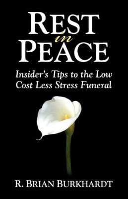 Rest in Peace: Insider's Tips to the Low Cost Less Stress Funeral 9781600373985