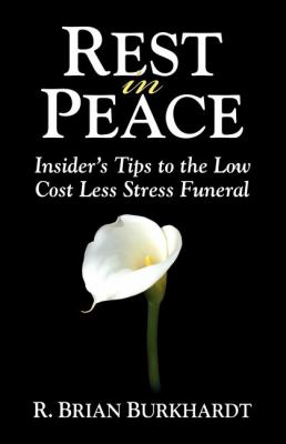 Rest in Peace: Insider's Tips to the Low Cost Less Stress Funeral